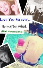 I Love You Forever... no matter what (Niall Horan Fanfic) by Laurrren24
