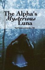 The Alpha's Mysterious Luna by thtsquawkgirl16
