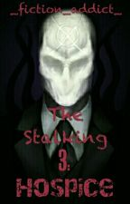 The Stalking 3: Hospice by _Fiction_Addict_