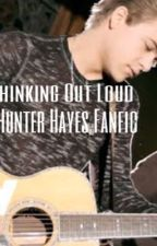 Thinking Out Loud (A Hunter Hayes Fanfic) by YesterdaysSong_HH