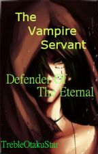The vampire servant: Defender Of The Eternal (Book Three) by TrebleOtakuStar