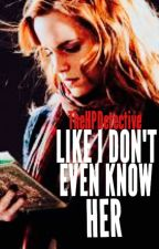 Like I Don't Even Know Her-Harry and Hermione/Harmione/Harmony (A Harry Potter Love Story) by TheHPDetective