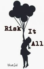 Risk It All by bluejul