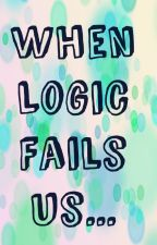 When Logic Fails Us by DediSunshine_18