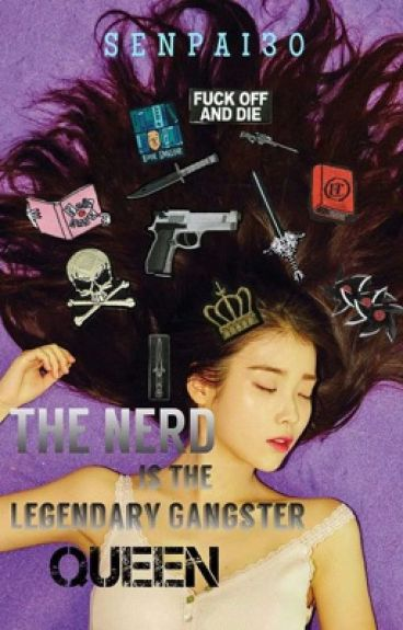 The Nerd Is The Legendary Gangster Queen | Wattys 2016 (On-Going)