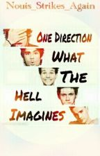 One Direction 'What the Hell' Imagines by Nouis_Strikes_Again