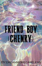 Friend boy? (Chenry) by dreammorecareless