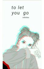 To Let You Go by -infinities