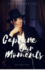 Capture Our Moments by KatieWhoWrites