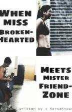 When Miss BROKENHEARTED meets Mr. FRIENDZONED by karszknows