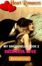 DECEITFUL LOVE By: Reinarose (B2:SINGDERELLA) (complete) by HeartRomances
