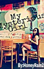 My Mysterious Girl by Honeyrain21