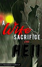 A Wife Sacrifice in Hell by fhoaBUTTERFLY
