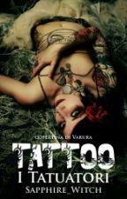 Tattoo - I tatuatori by MySweetPandemonium