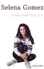 ♥Selena Gomez Hakkında Herşey♥ by Sellymyidol