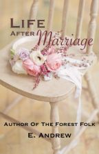 Life After Marriage (Complete) by TheLone1yWriter