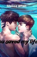 You saved my life    One-shot   by melisa-Artan