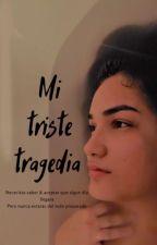 Mi Triste Tragedia by jaidycortijo