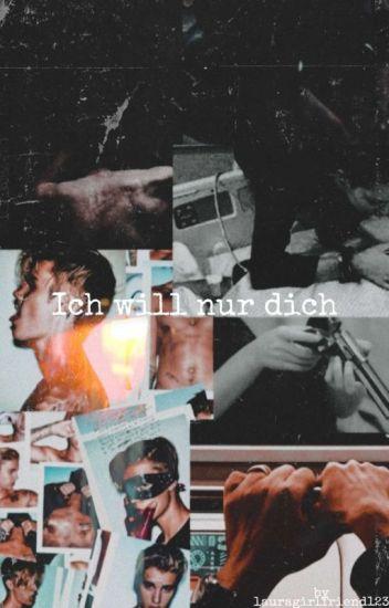 Ich will nur dich
