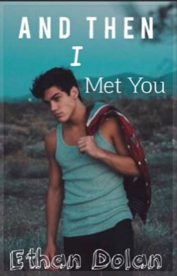 And Then I Met You (Ethan Dolan)