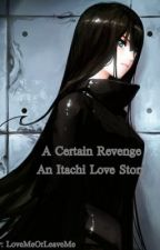 A Certain Revenge (A Uchiha Love Story) PENDING by LoveMeOrLeaveMe