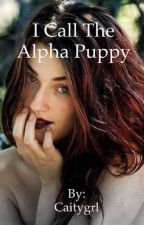 """I call the Alpha """"puppy"""" by Caitygrl"""