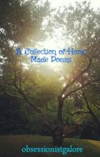 A Collection of Home Made Poems by obsessionistgalore