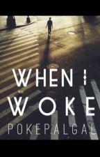 When I Woke by pokepalgal