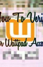 How To Verify Your Wattpad Account by Riannexixii