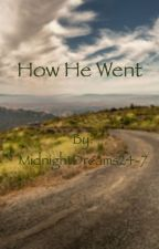 How He Went [BEGINNER STORY] by MidnightDreams24-7