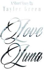 Love Luna by TaylerGreen