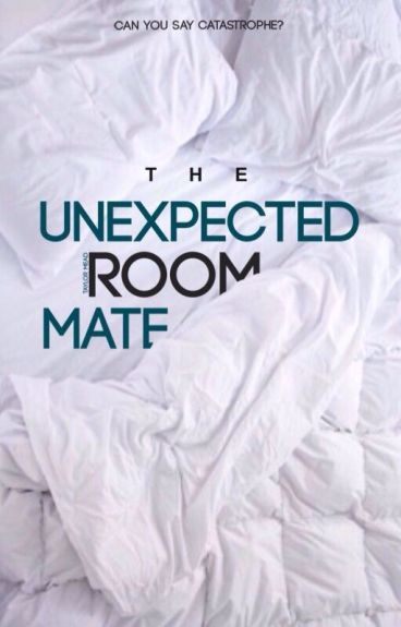 The Unexpected Roomate. {Wattys 2016}