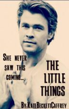 The Little Things (a Chris Hemsworth fanfic) by KateBeckettCaffrey