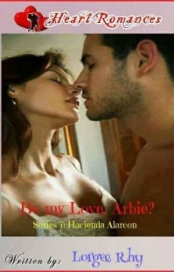 BE MY LOVE, ARBIE By: Lorgee Rhy (complete)