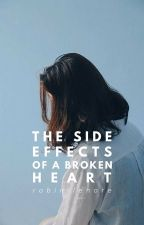 The Side Effects of a Broken Heart by robinlenore