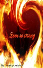Love so strong by angelspuretouch
