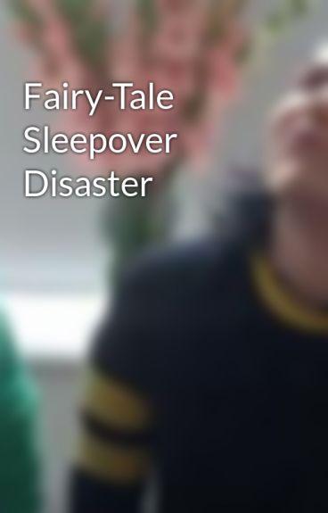Fairy-Tale Sleepover Disaster by kaylesvampiresrock