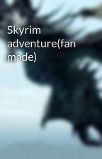 Skyrim adventure(fan made) by skyrimlover11234