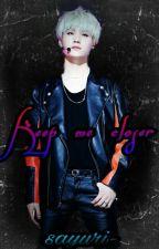Keep me closer by sayuri-