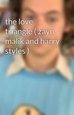 the love triangle ( zayn malik and harry styles ) by wonderraction