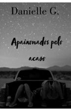 Apaixonados Pelo Acaso by Leitora888