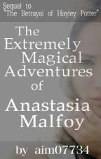 The Extremely Magical Adventures of Anastasia Malfoy by aim07734