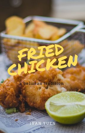 Fried Chicken, A Belizean Tradition by ivanyuen