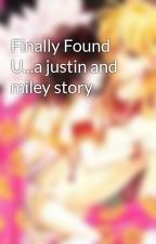 Finally Found U...a justin and miley story by vivastic94