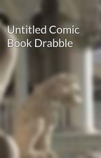 Untitled Comic Book Drabble by CarolinaC