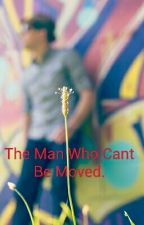 The Man who can't be moved. by harleylover34