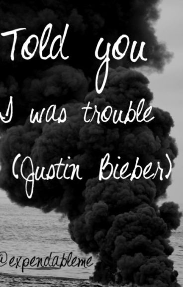 Told you I was trouble (Justin Bieber)
