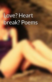 Love? Heart break? Poems by XxemoxchickxX