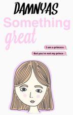Something Great  ; h.s by damnyas