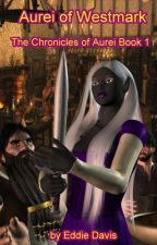 Aurei of Westmark - The Chronicles of Aurei Book 1 by EddieDavis285
